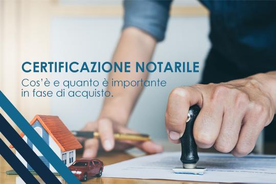 Certificazione notarile: cos'è e quanto è importante in fase di acquisto.